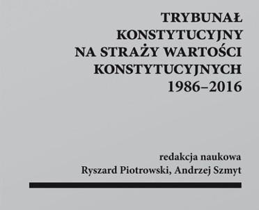 articleImage: Trybunał Konstytucyjny na straży wartości konstytucyjnych 1986-2016 [Książka tygodnia]