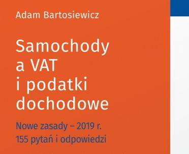 articleImage: Samochody a VAT i podatki dochodowe Nowe zasady - 2019 r. 155 pytań i odpowiedzi [Książka tygodnia]