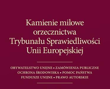 articleImage: Kamienie milowe orzecznictwa Trybunału Sprawiedliwości Unii Europejskiej [Książka tygodnia]