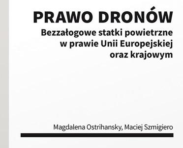 articleImage: Prawo dronów. Bezzałogowe statki powietrzne w prawie UE oraz krajowym [Książka tygodnia]