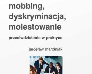 articleImage: Mobbing, dyskryminacja, molestowanie - przeciwdziałanie w praktyce [Książka tygodnia]